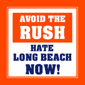Avoid the Rush, Hate Long Beach Now