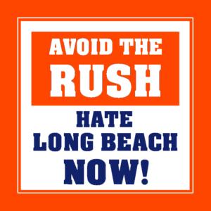 Avoid the Rush, Hate Long Beach Now