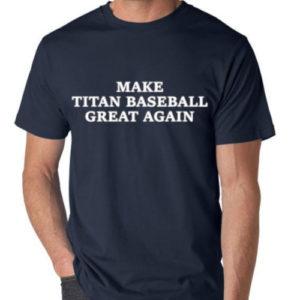 Make Titan Baseball Great Again shirt